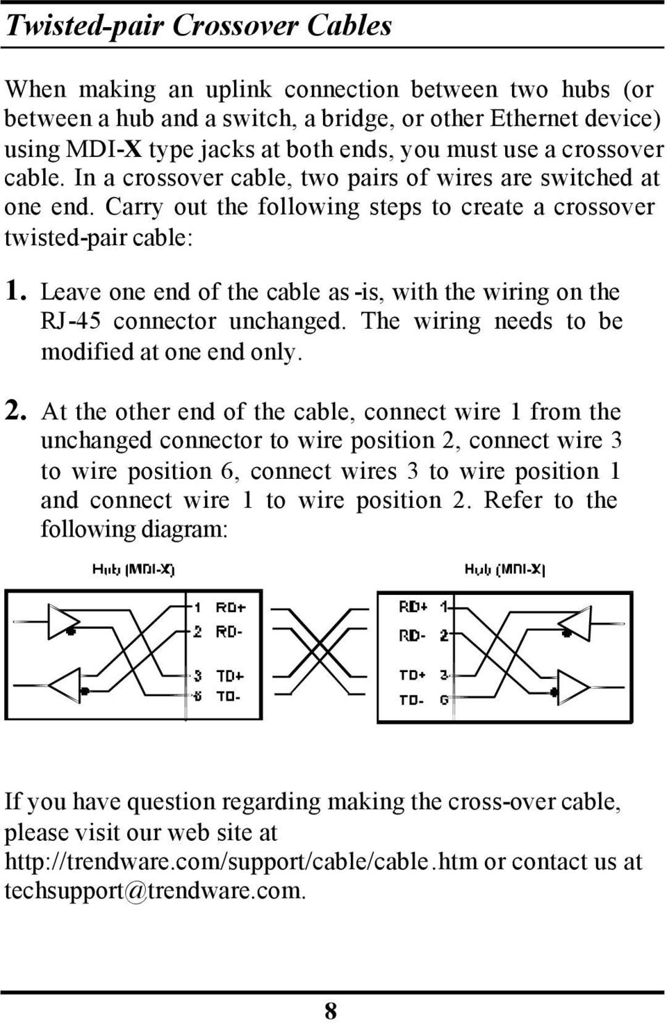 Leave one end of the cable as -is, with the wiring on the RJ-45 connector unchanged. The wiring needs to be modified at one end only. 2.