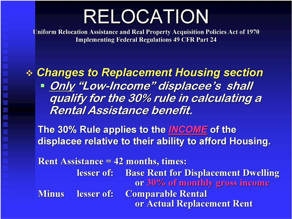 The 30% Rule applies to the INCOME of the displacee relative to their ability to afford Housing.