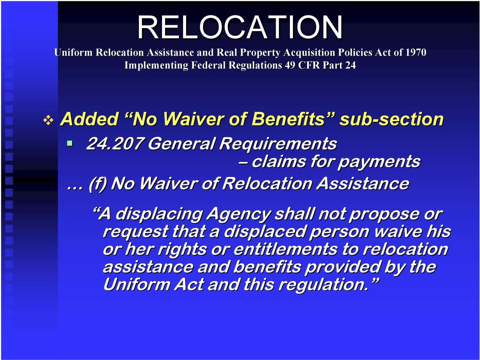 A displacing Agency shall not propose or request that a displaced person waive his
