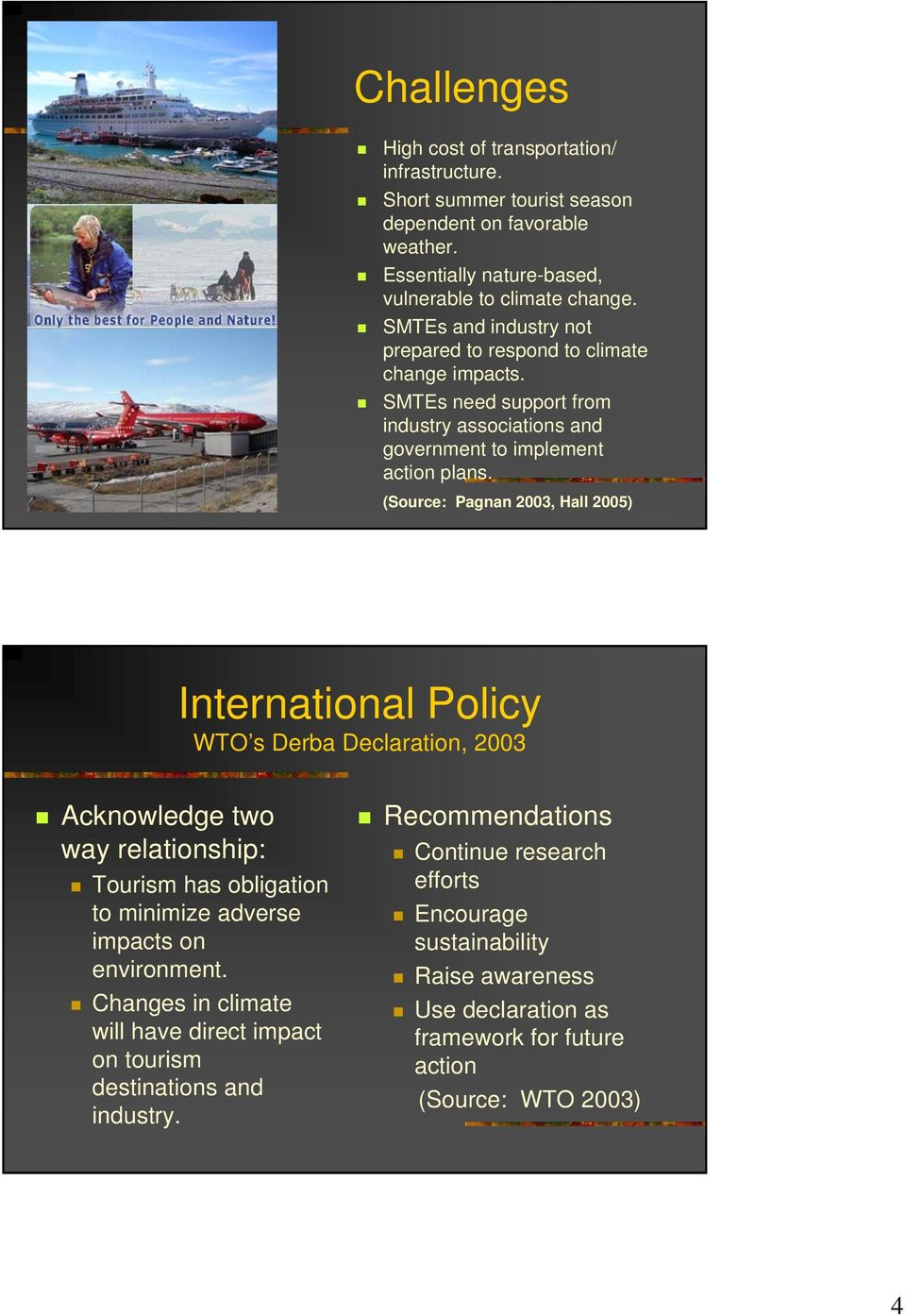 (Source: Pagnan 2003, Hall 2005) International Policy WTO s Derba Declaration, 2003 Acknowledge two way relationship: Tourism has obligation to minimize adverse impacts on environment.