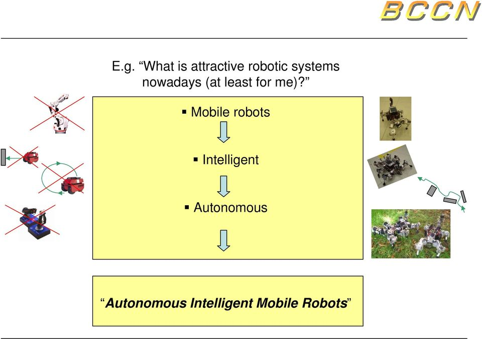 Mobile robots How can we Intelligent