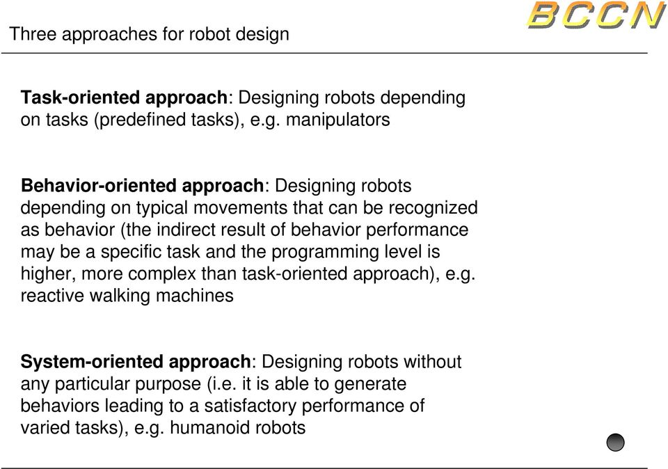 ing robots depending on tasks (predefined tasks), e.g. manipulators Behavior-oriented approach: Designing robots depending on typical movements that can