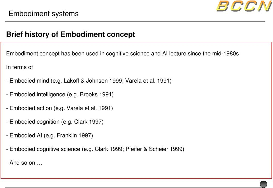 1991) - Embodied intelligence (e.g. Brooks 1991) - Embodied action (e.g. Varela et al.