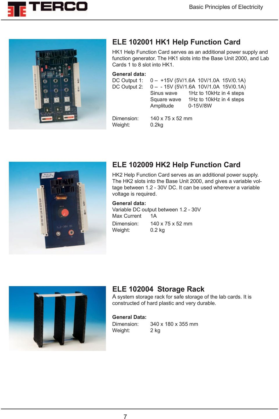 2kg ELE 102009 HK2 Help Function Card HK2 Help Function Card serves as an additional power supply. The HK2 slots into the Base Unit 2000, and gives a variable voltage between 1.2-30V DC.