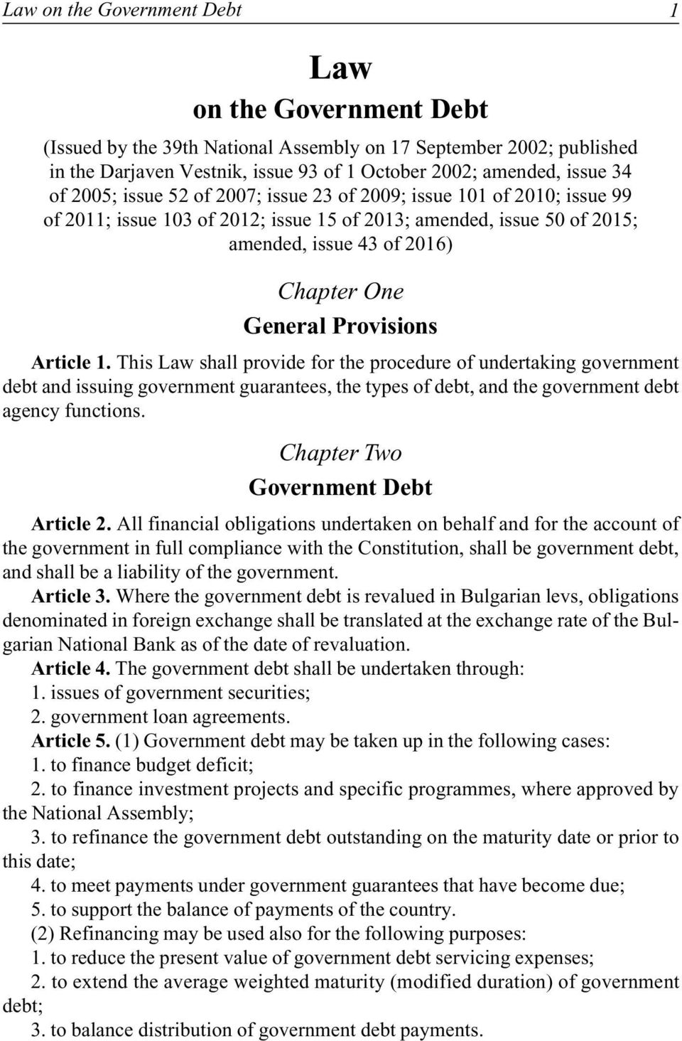 Provisions Article 1. This Law shall provide for the procedure of undertaking government debt and issuing government guarantees, the types of debt, and the government debt agency functions.