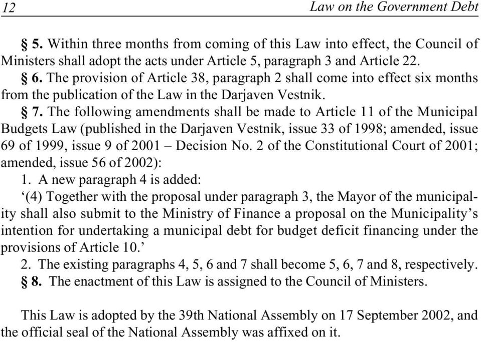 The following amendments shall be made to Article 11 of the Municipal Budgets Law (published in the Darjaven Vestnik, issue 33 of 1998; amended, issue 69 of 1999, issue 9 of 2001 Decision No.