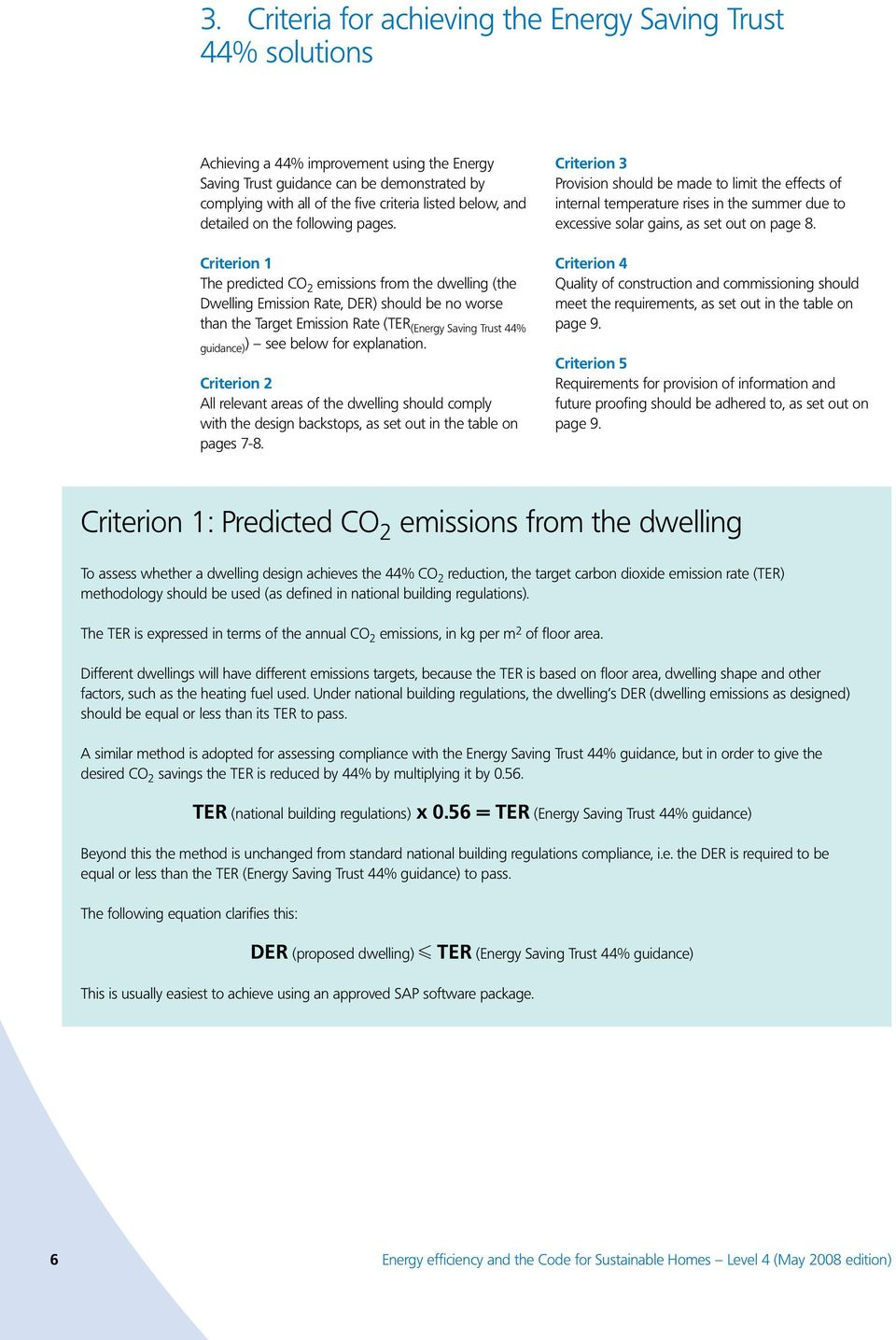 Criterion 1 The predicted CO 2 emissions from the dwelling (the Dwelling Emission Rate, DER) should be no worse than the Target Emission Rate (TER (Energy Saving Trust 44% ) see below for explanation.