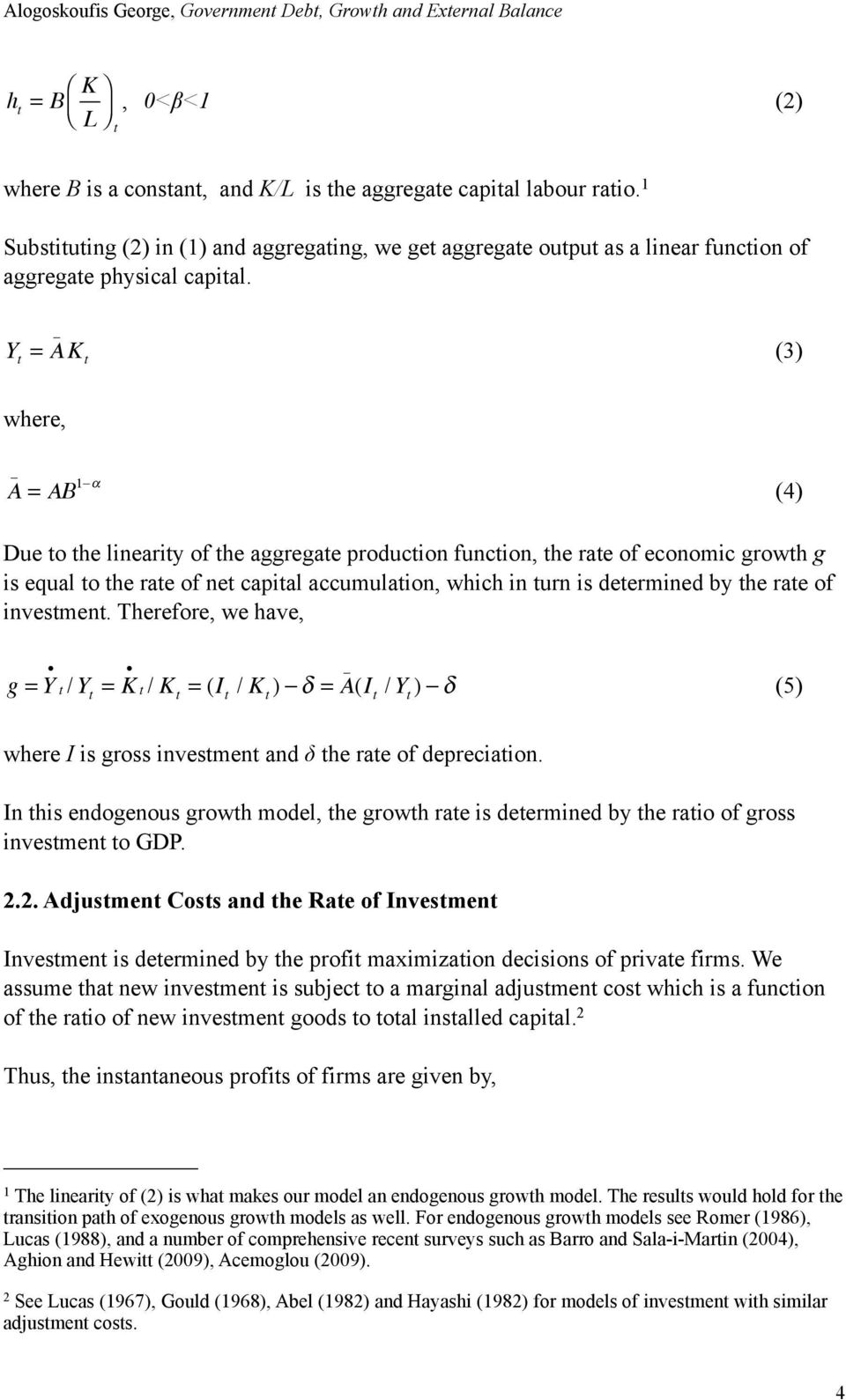 Y t = A _ K t (3) where, A _ = AB 1 α (4) Due to the linearity of the aggregate production function, the rate of economic growth g is equal to the rate of net capital accumulation, which in turn is