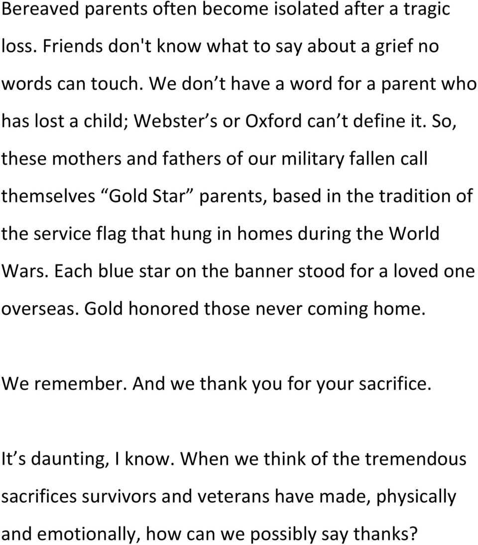 So, these mothers and fathers of our military fallen call themselves Gold Star parents, based in the tradition of the service flag that hung in homes during the World Wars.