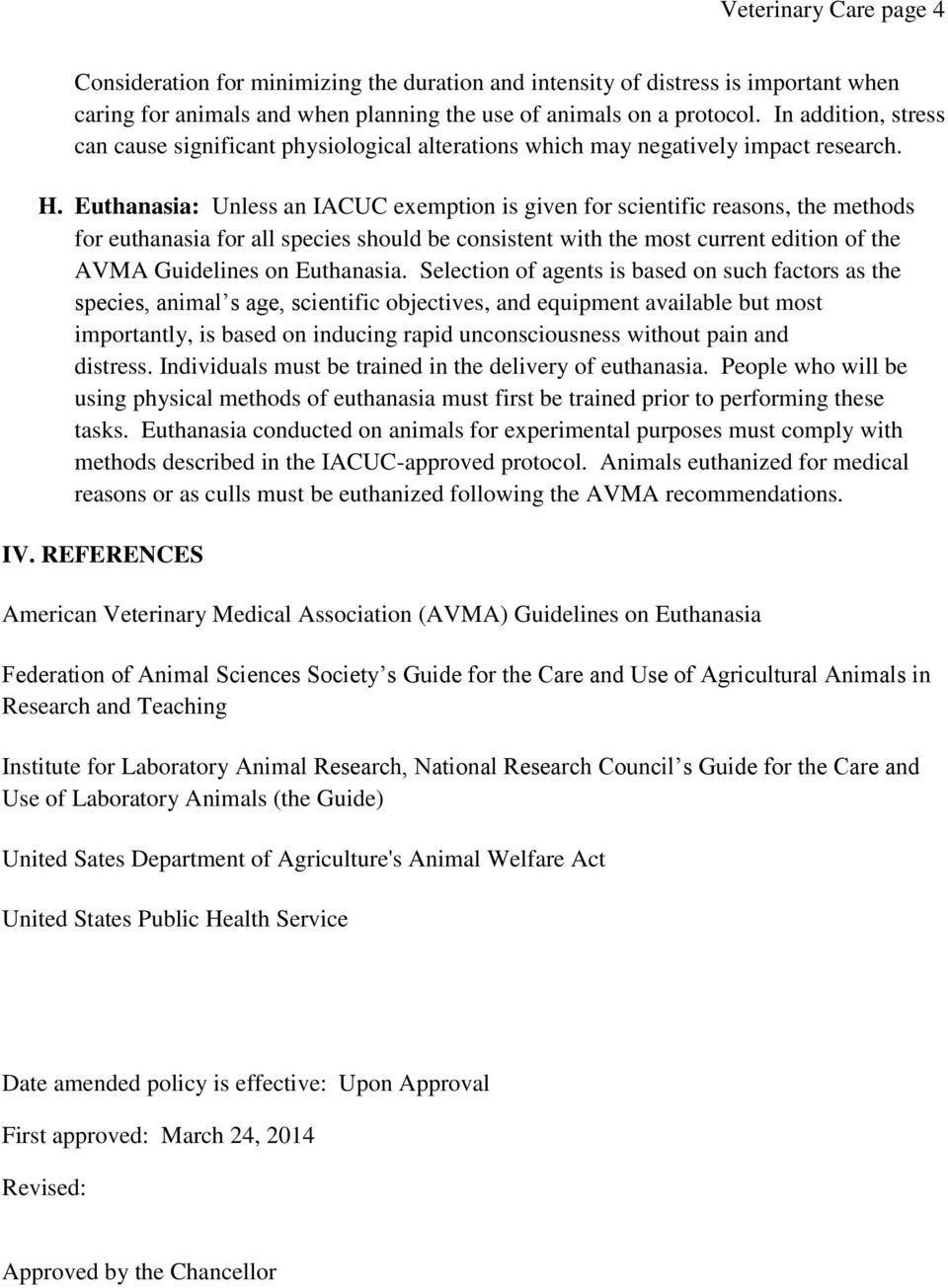 Euthanasia: Unless an IACUC exemption is given for scientific reasons, the methods for euthanasia for all species should be consistent with the most current edition of the AVMA Guidelines on