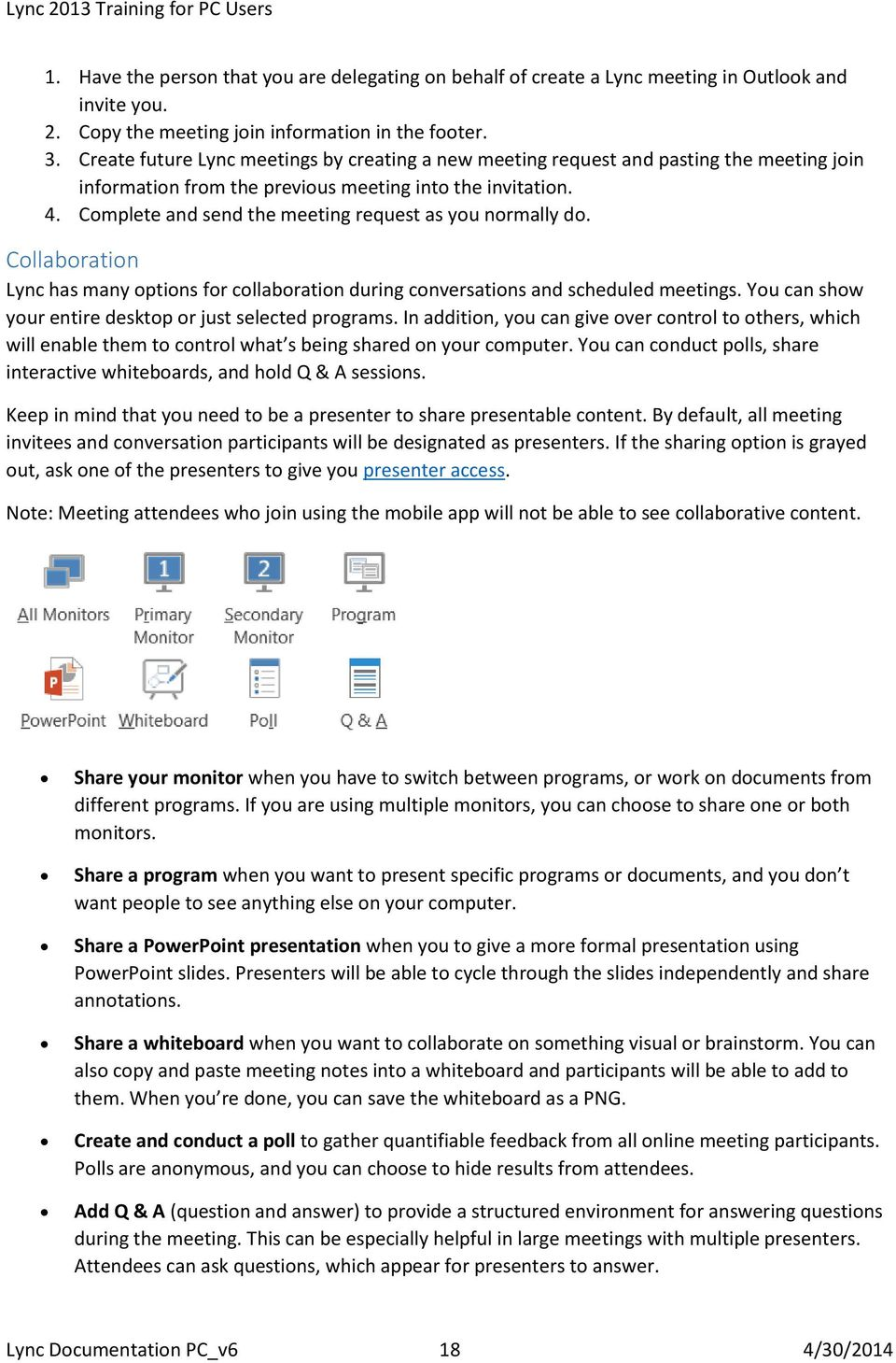 Complete and send the meeting request as you normally do. Collaboration Lync has many options for collaboration during conversations and scheduled meetings.