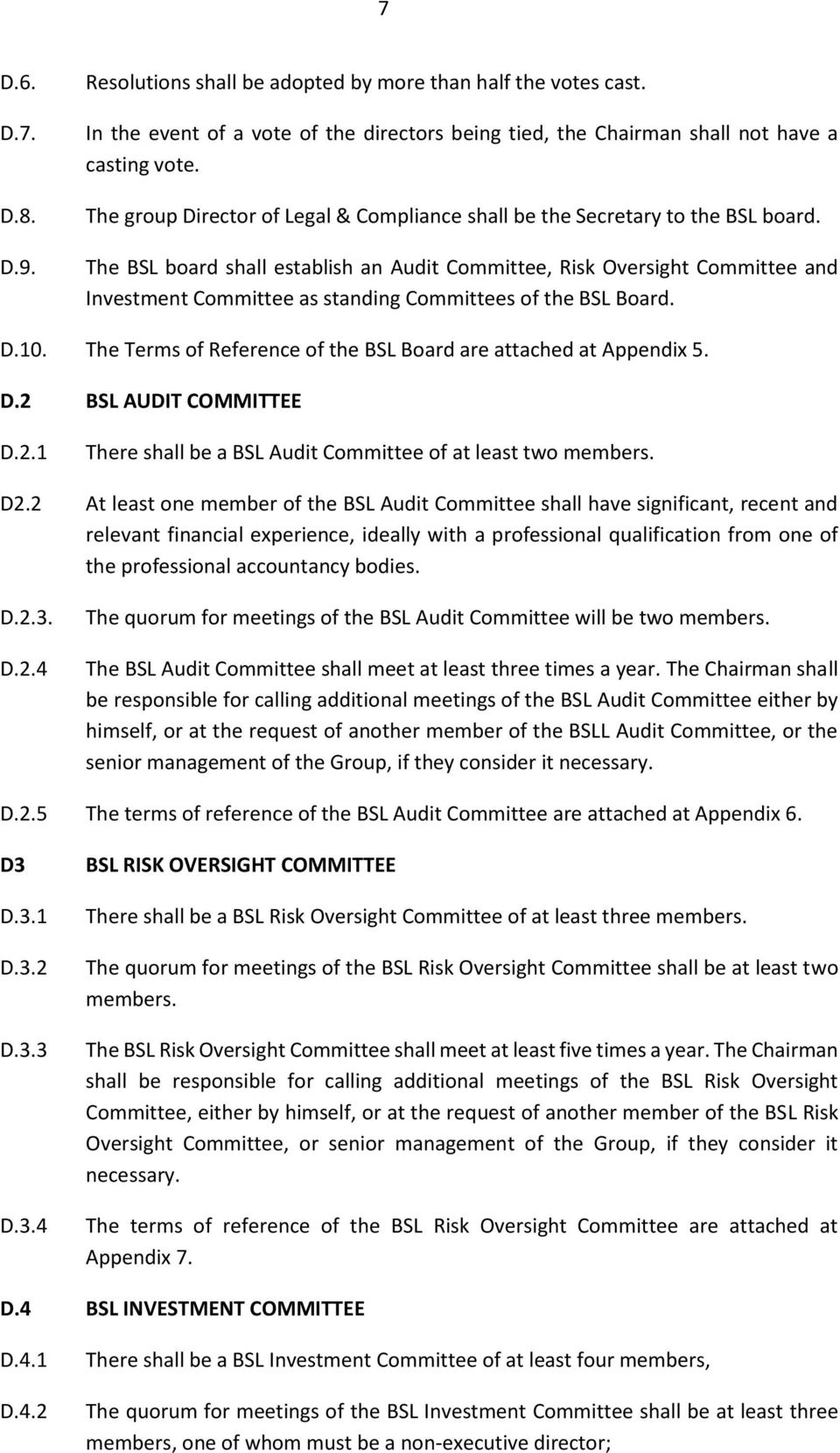 The BSL board shall establish an Audit Committee, Risk Oversight Committee and Investment Committee as standing Committees of the BSL Board. D.10.