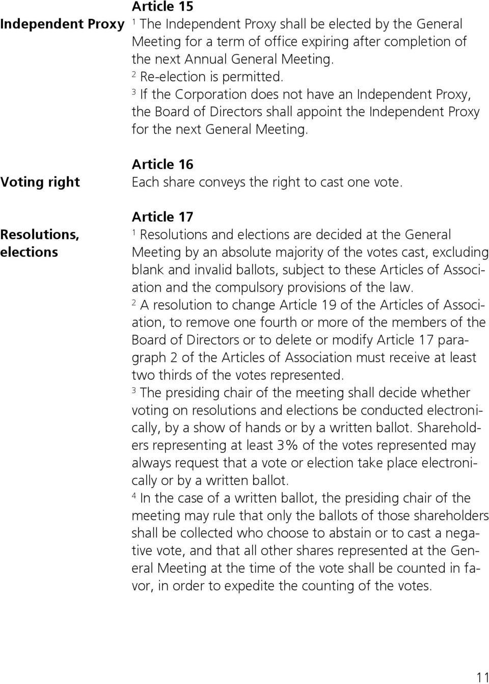 Voting right Resolutions, elections Article 6 Each share conveys the right to cast one vote.