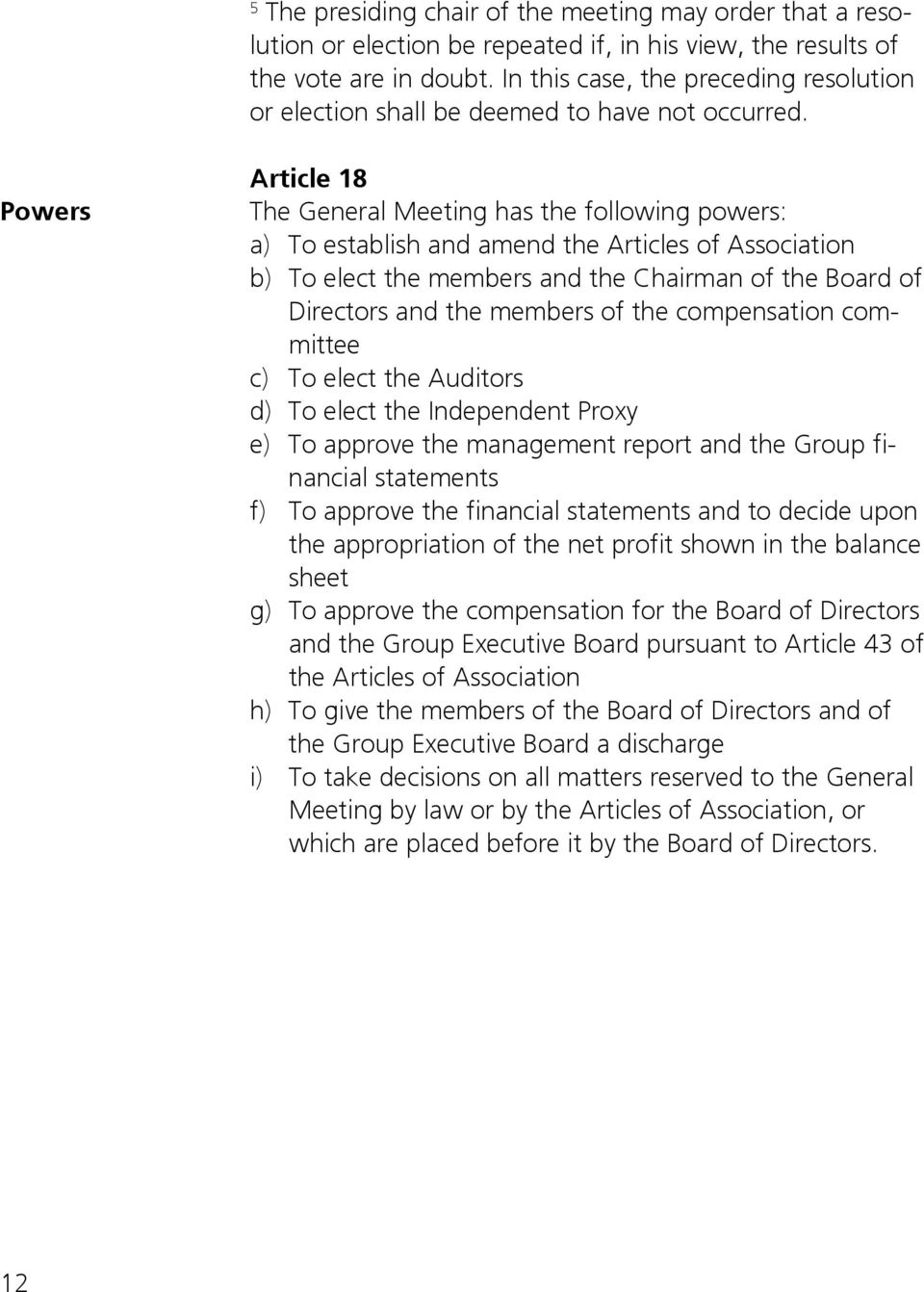 Powers Article 8 The General Meeting has the following powers: a) To establish and amend the Articles of Association b) To elect the members and the Chairman of the Board of Directors and the members