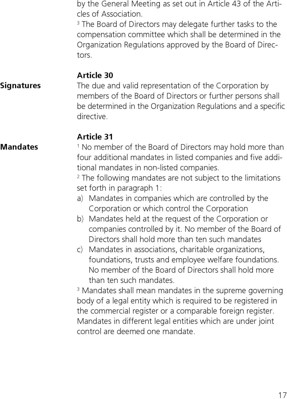 Signatures Mandates Article 30 The due and valid representation of the Corporation by members of the Board of Directors or further persons shall be determined in the Organization Regulations and a