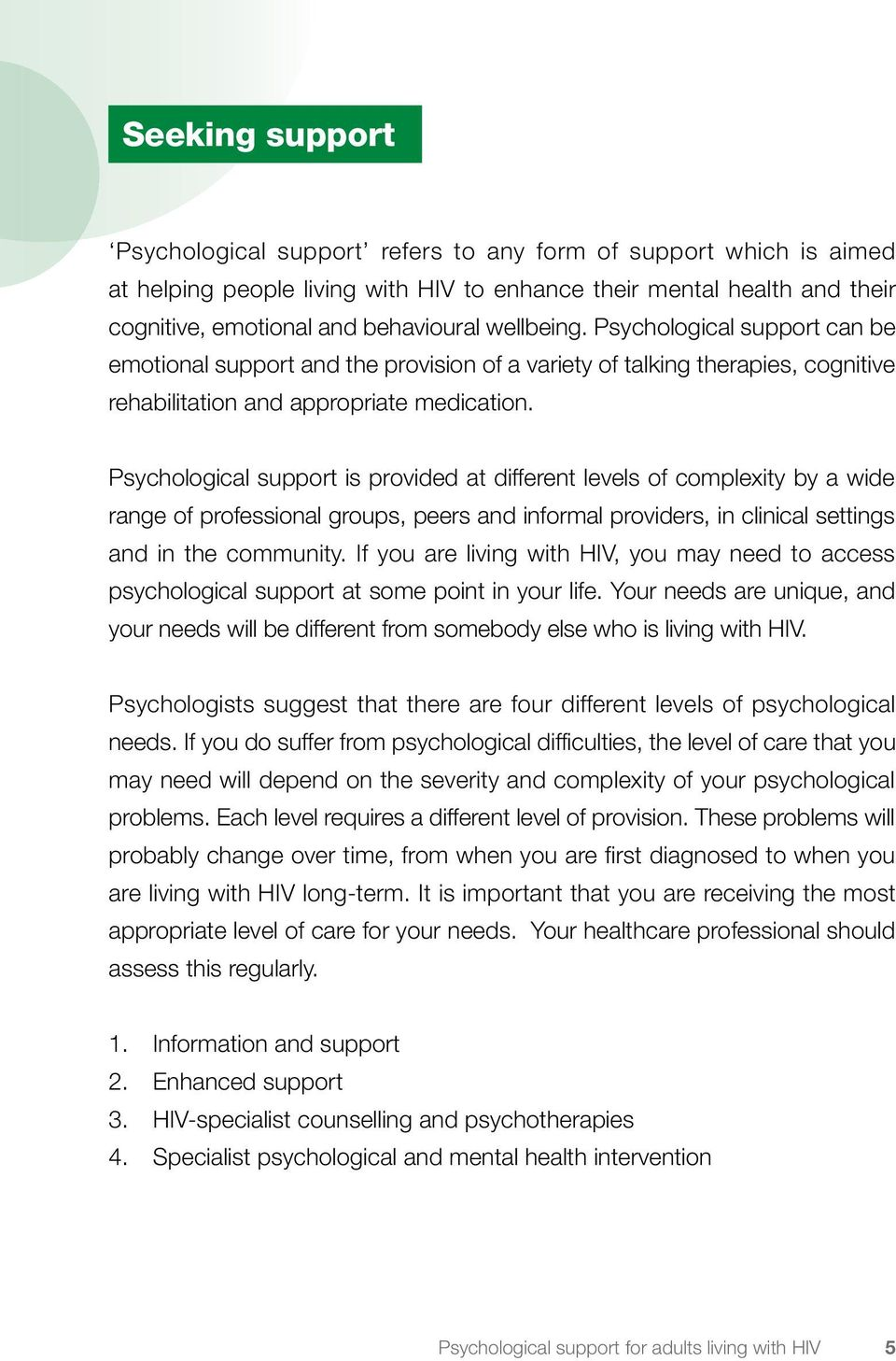 Psychological support is provided at different levels of complexity by a wide range of professional groups, peers and informal providers, in clinical settings and in the community.