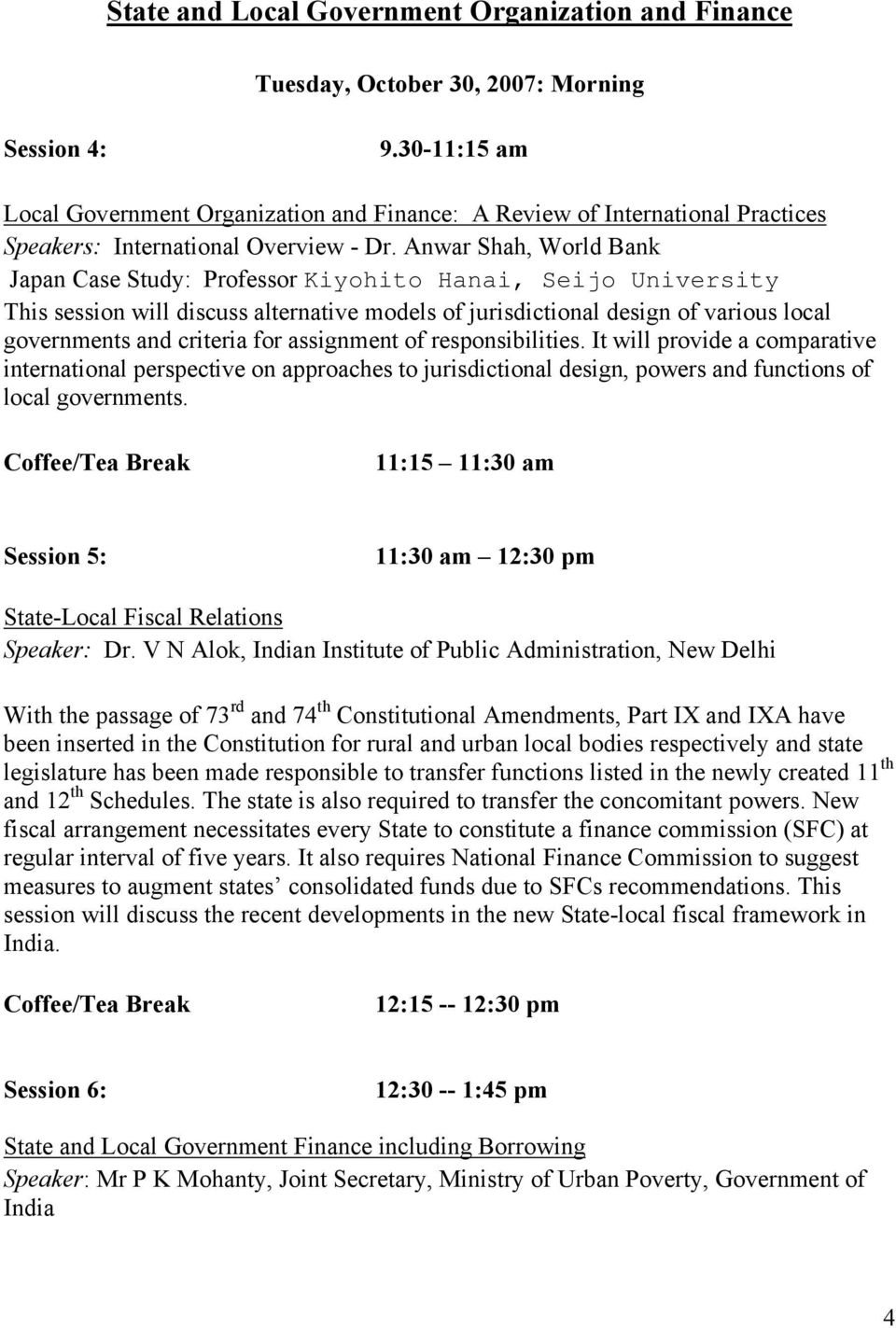 Anwar Shah, World Bank Japan Case Study: Professor Kiyohito Hanai, Seijo University This session will discuss alternative models of jurisdictional design of various local governments and criteria for