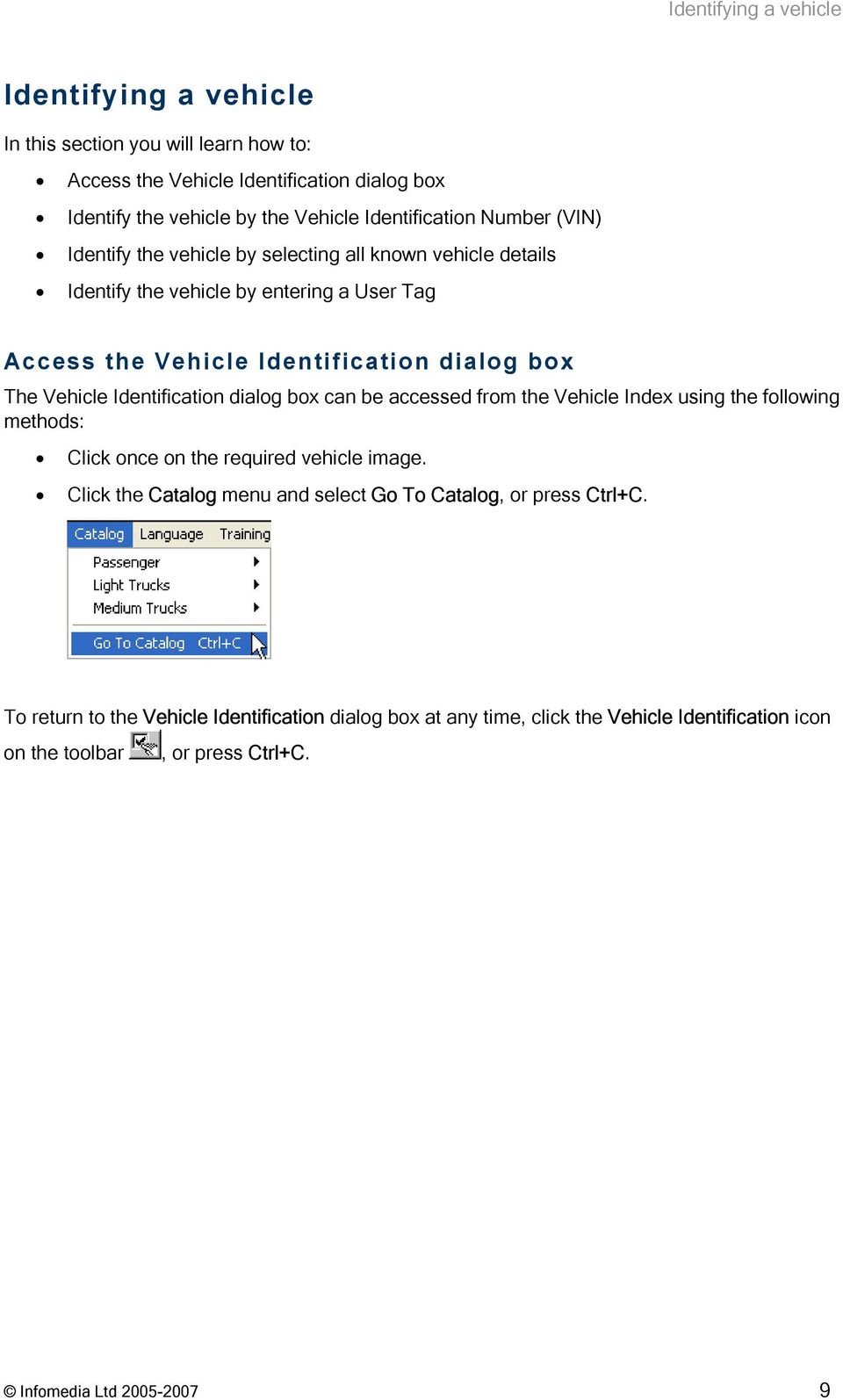 Identification dialog box can be accessed from the Vehicle Index using the following methods: Click once on the required vehicle image.
