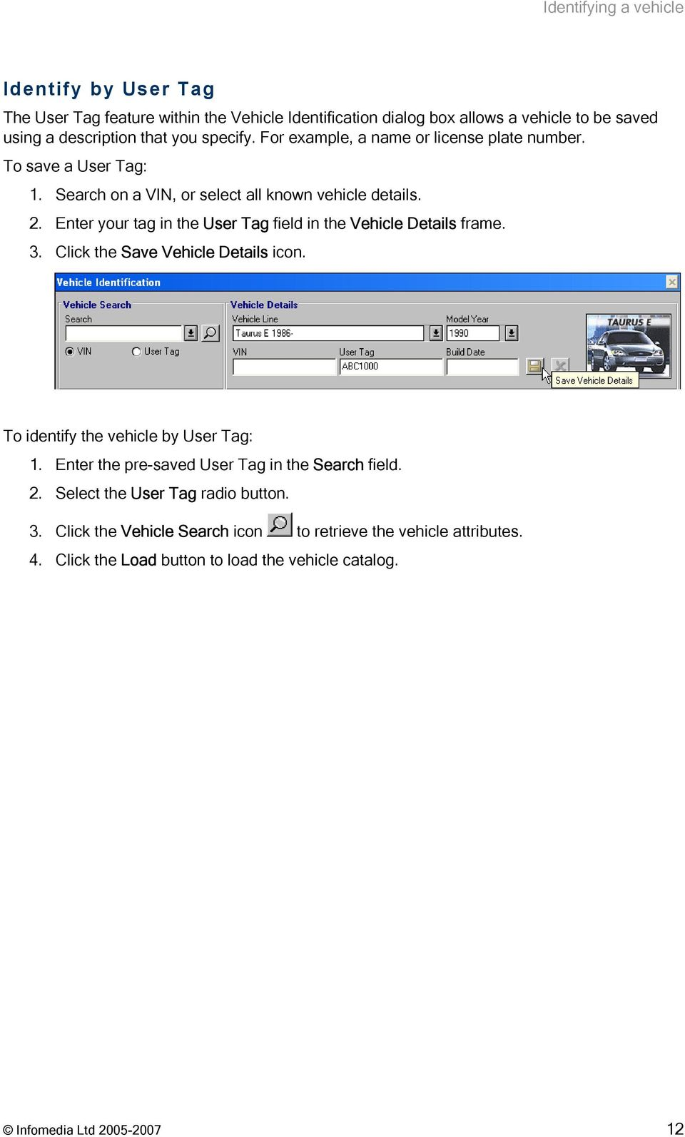 Enter your tag in the User Tag field in the Vehicle Details frame. 3. Click the Save Vehicle Details icon. To identify the vehicle by User Tag: 1.