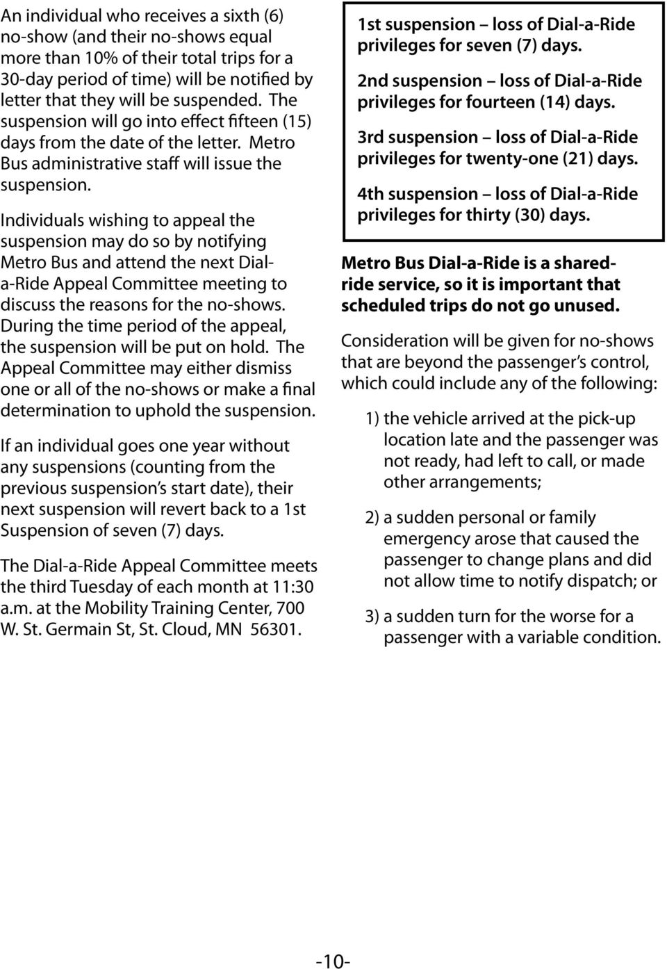 Individuals wishing to appeal the suspension may do so by notifying Metro Bus and attend the next Diala-Ride Appeal Committee meeting to discuss the reasons for the no-shows.