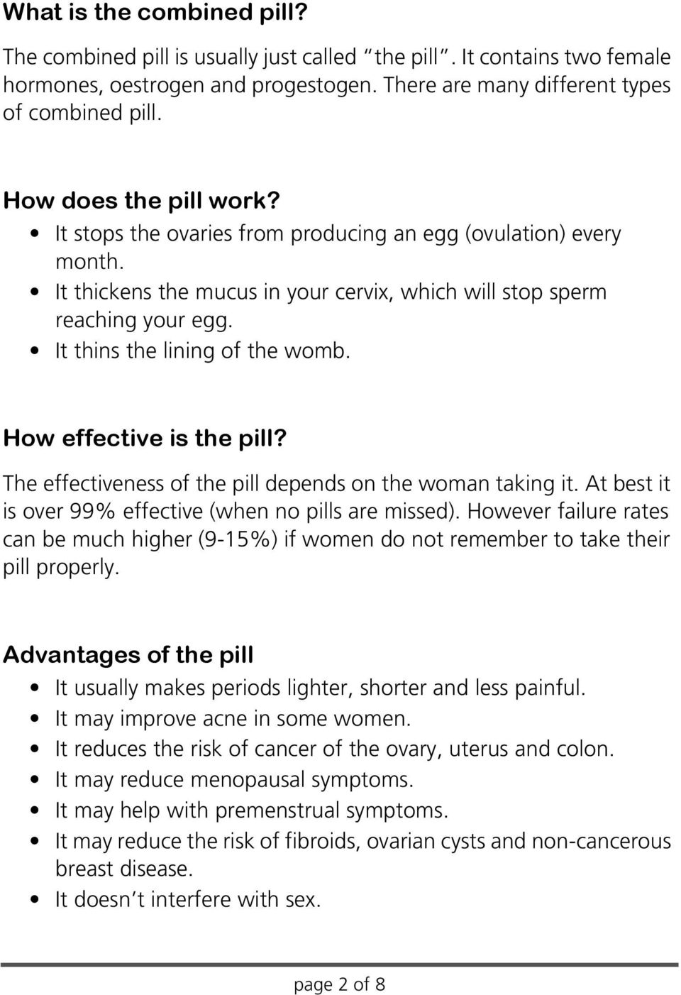 It thins the lining of the womb. How effective is the pill? The effectiveness of the pill depends on the woman taking it. At best it is over 99% effective (when no pills are missed).