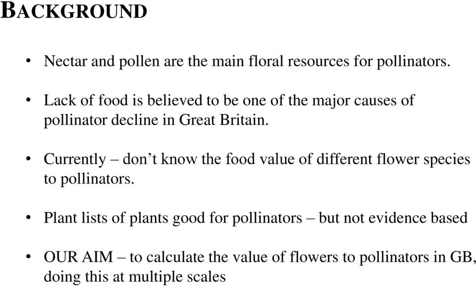 Currently don t know the food value of different flower species to pollinators.