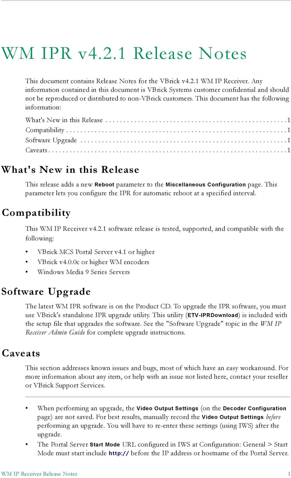 This document has the following information: What's New in this Release...................................................1 Compatibility.............................................................. 1 Software Upgrade.