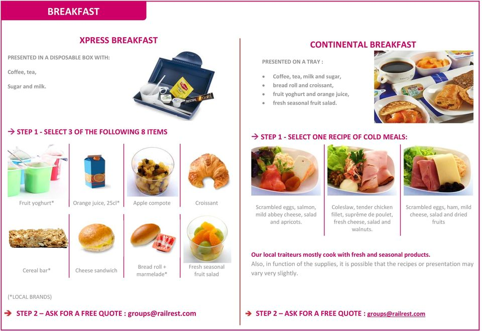 CONTINENTAL BREAKFAST STEP 1 - SELECT 3 OF THE FOLLOWING 8 ITEMS STEP 1 - SELECT ONE RECIPE OF COLD MEALS: Fruit yoghurt* Orange juice, 25cl* Apple compote Croissant Scrambled eggs, salmon, mild
