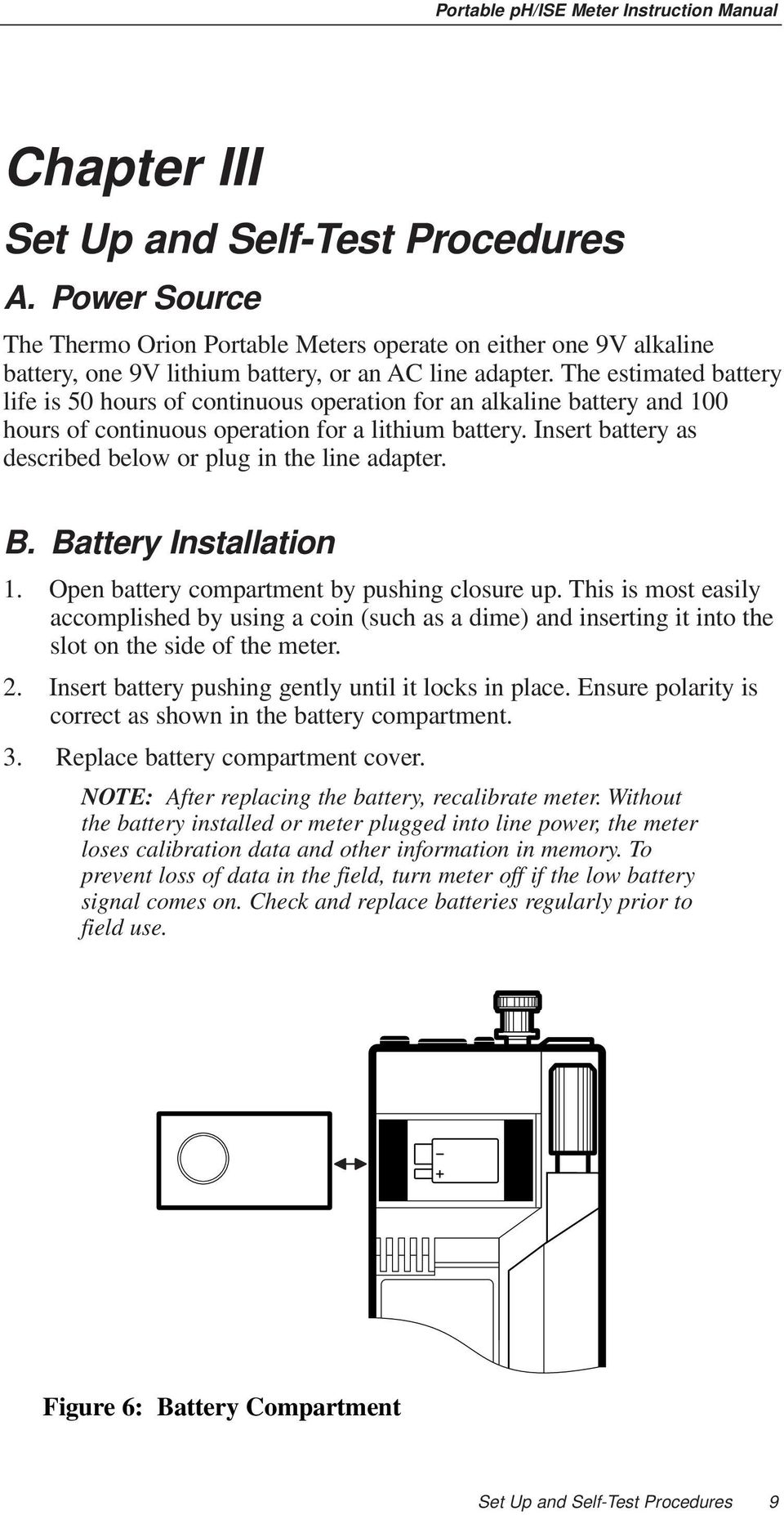 Insert battery as described below or plug in the line adapter. B. Battery Installation 1. Open battery compartment by pushing closure up.