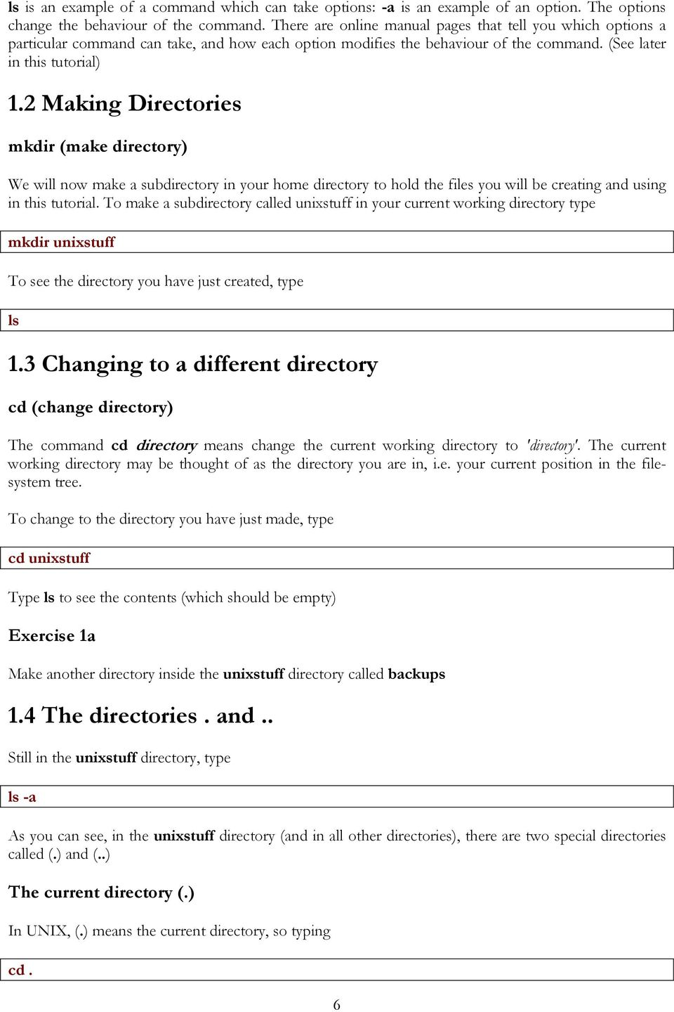 2 Making Directories mkdir (make directory) We will now make a subdirectory in your home directory to hold the files you will be creating and using in this tutorial.