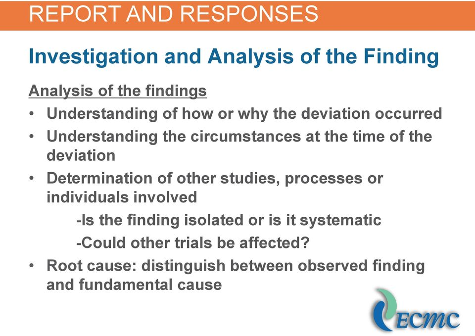 other studies, processes or individuals involved -Is the finding isolated or is it systematic