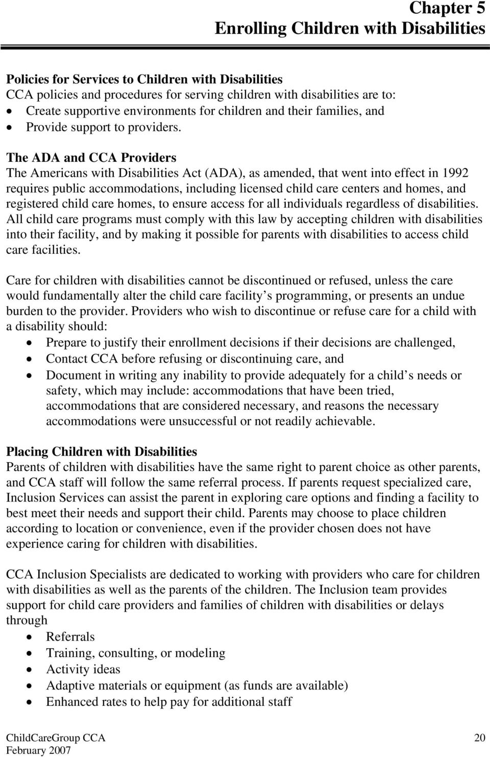 The ADA and CCA Providers The Americans with Disabilities Act (ADA), as amended, that went into effect in 1992 requires public accommodations, including licensed child care centers and homes, and