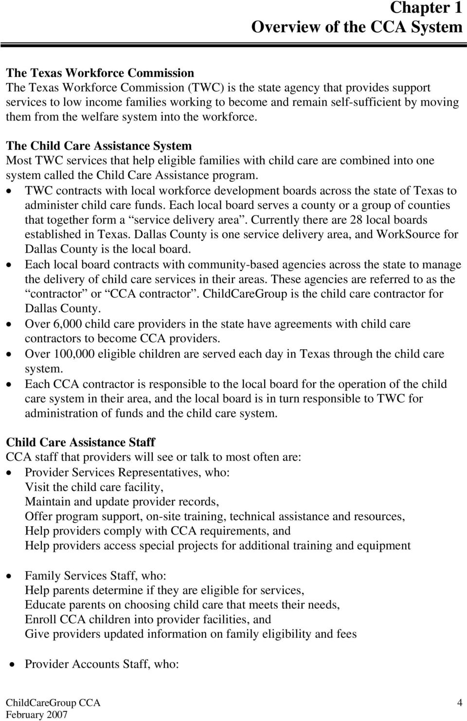 The Child Care Assistance System Most TWC services that help eligible families with child care are combined into one system called the Child Care Assistance program.