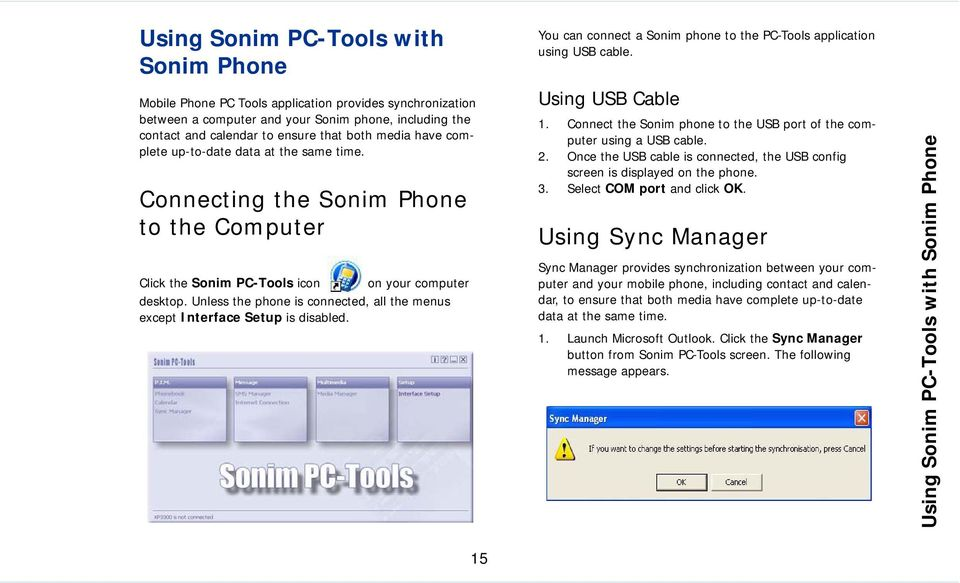same time. Connecting the Sonim Phone to the Computer Click the Sonim PC-Tools icon on your computer desktop. Unless the phone is connected, all the menus except Interface Setup is disabled.