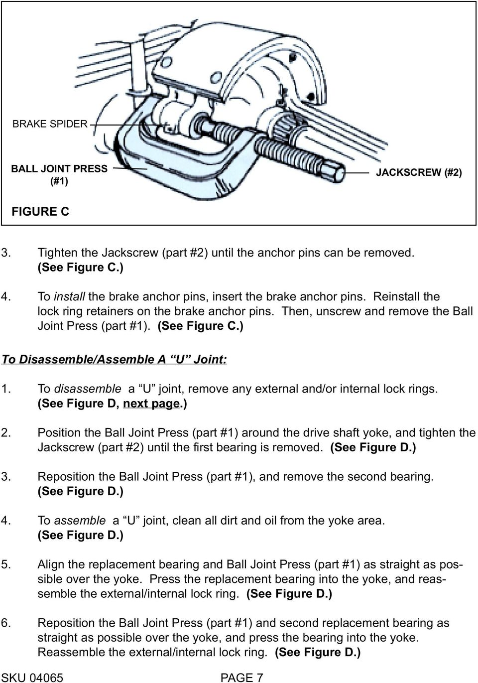 ) To Disassemble/Assemble A U Joint: 1. To disassemble a U joint, remove any external and/or internal lock rings. (See Figure D, next page.) 2.