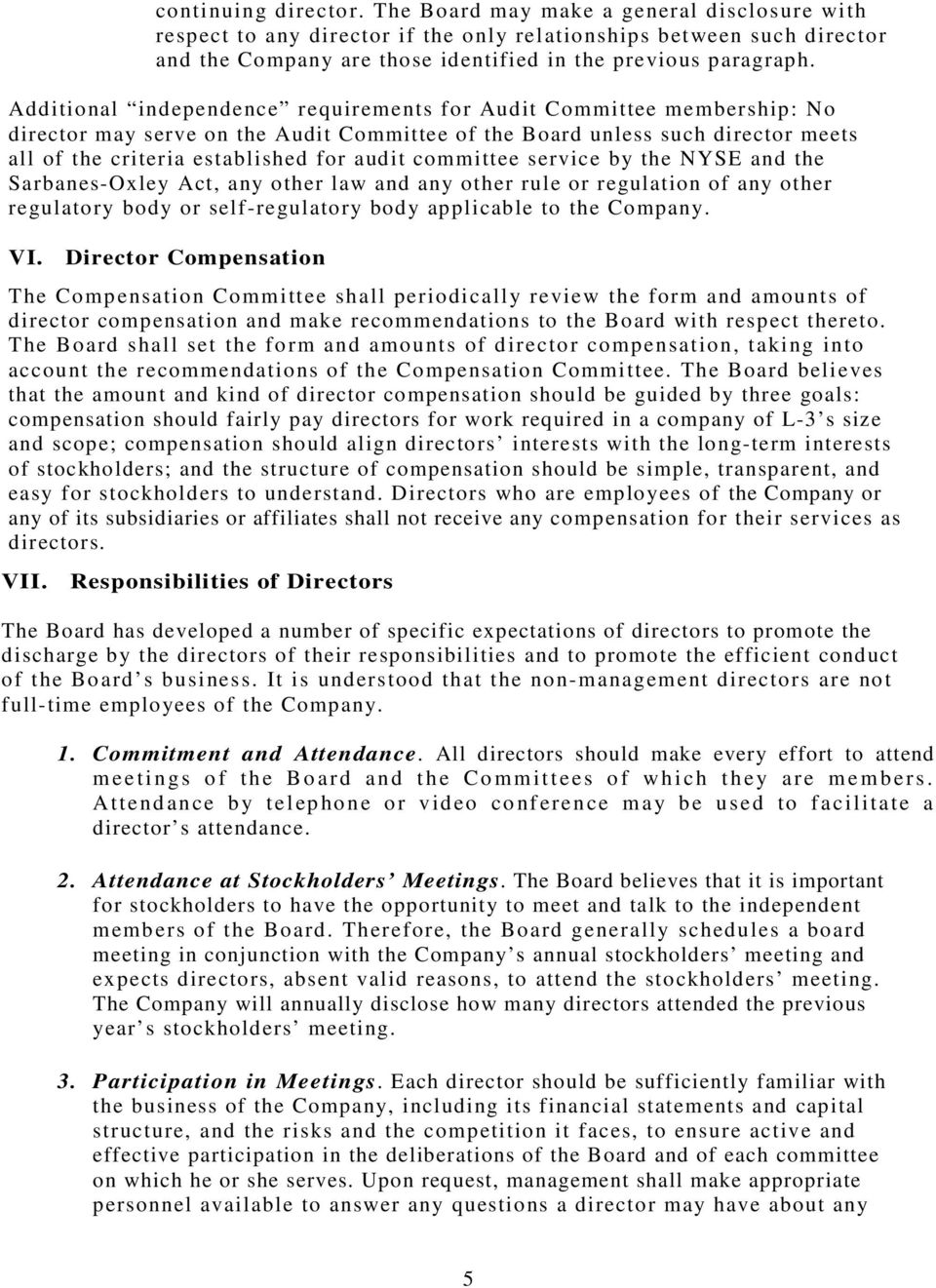 Additional independence requirements for Audit Committee membership: No director may serve on the Audit Committee of the Board unless such director meets all of the criteria established for audit