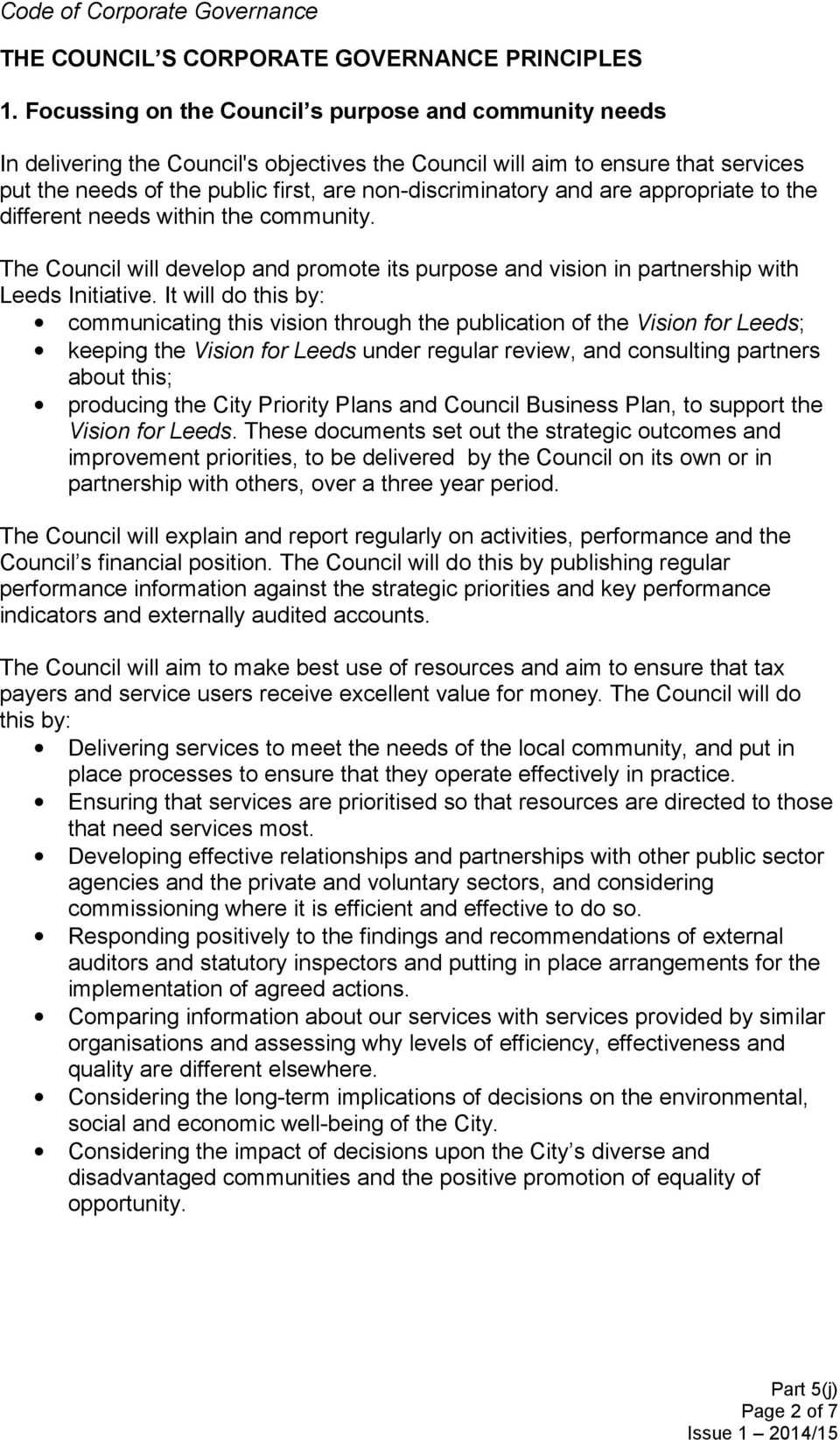 and are appropriate to the different needs within the community. The Council will develop and promote its purpose and vision in partnership with Leeds Initiative.