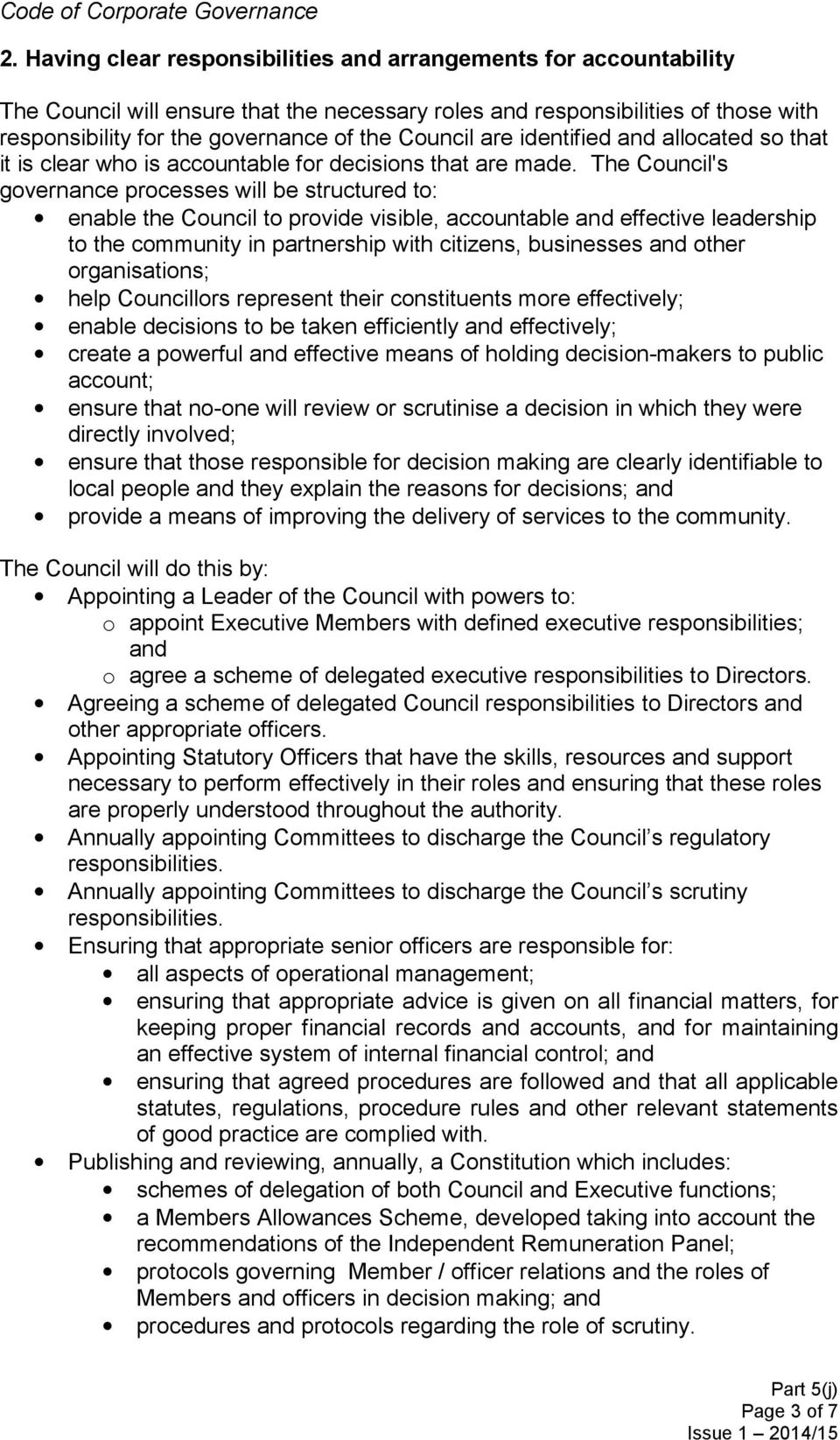 The Council's governance processes will be structured to: enable the Council to provide visible, accountable and effective leadership to the community in partnership with citizens, businesses and