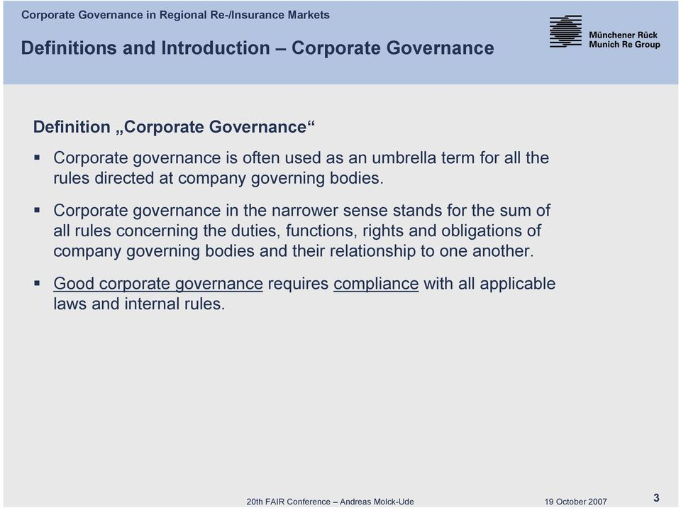 Corporate governance in the narrower sense stands for the sum of all rules concerning the duties, functions, rights and
