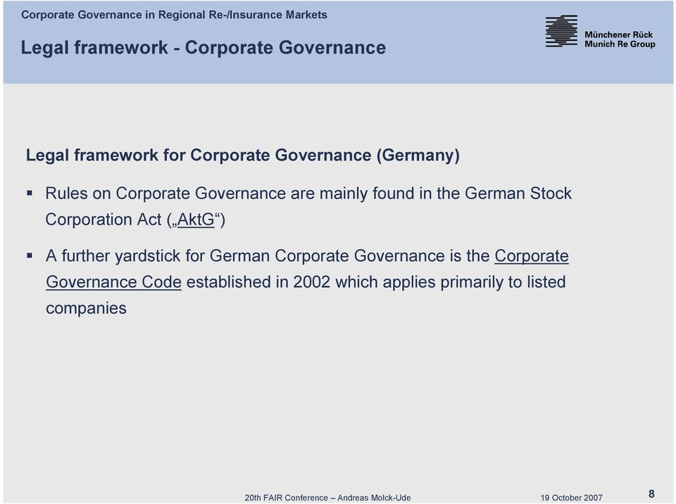 Corporation Act ( AktG ) A further yardstick for German Corporate Governance is the