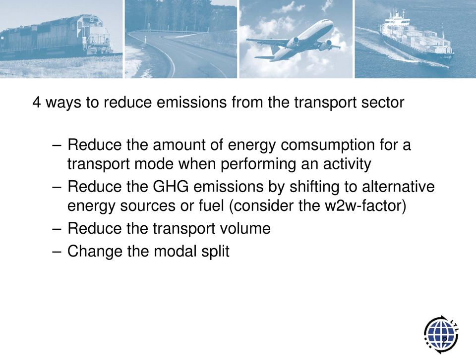 Reduce the GHG emissions by shifting to alternative energy sources or
