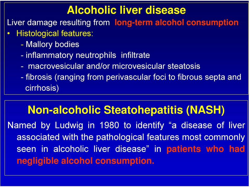 to fibrous septa and cirrhosis) Non-alcoholic Steatohepatitis (NASH) Named by Ludwig in 1980 to identify a disease of liver