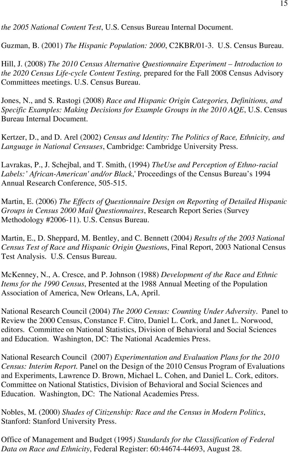 Census Bureau. Jones, N., and S. Rastogi (2008) Race and Hispanic Origin Categories, Definitions, and Specific Examples: Making Decisions for Example Groups in the 2010 AQE, U.S. Census Bureau Internal Document.