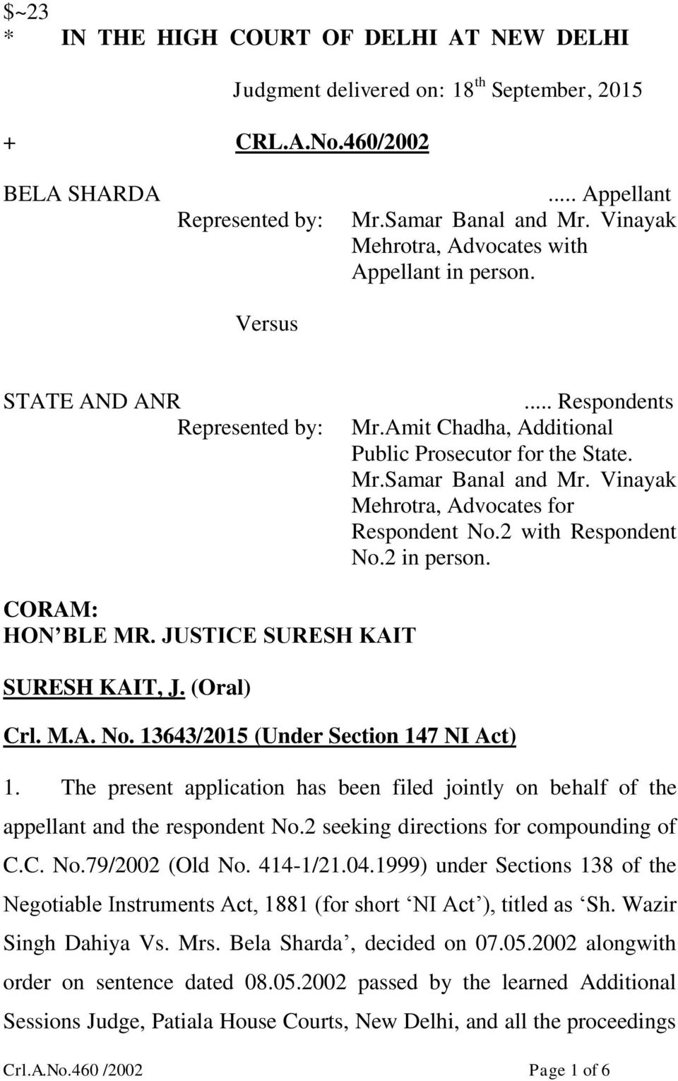 Vinayak Mehrotra, Advocates for Respondent No.2 with Respondent No.2 in person. CORAM: HON BLE MR. JUSTICE SURESH KAIT SURESH KAIT, J. (Oral) Crl. M.A. No. 13643/2015 (Under Section 147 NI Act) 1.