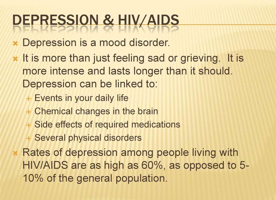 Depression can be linked to: Events in your daily life Chemical changes in the brain Side effects of