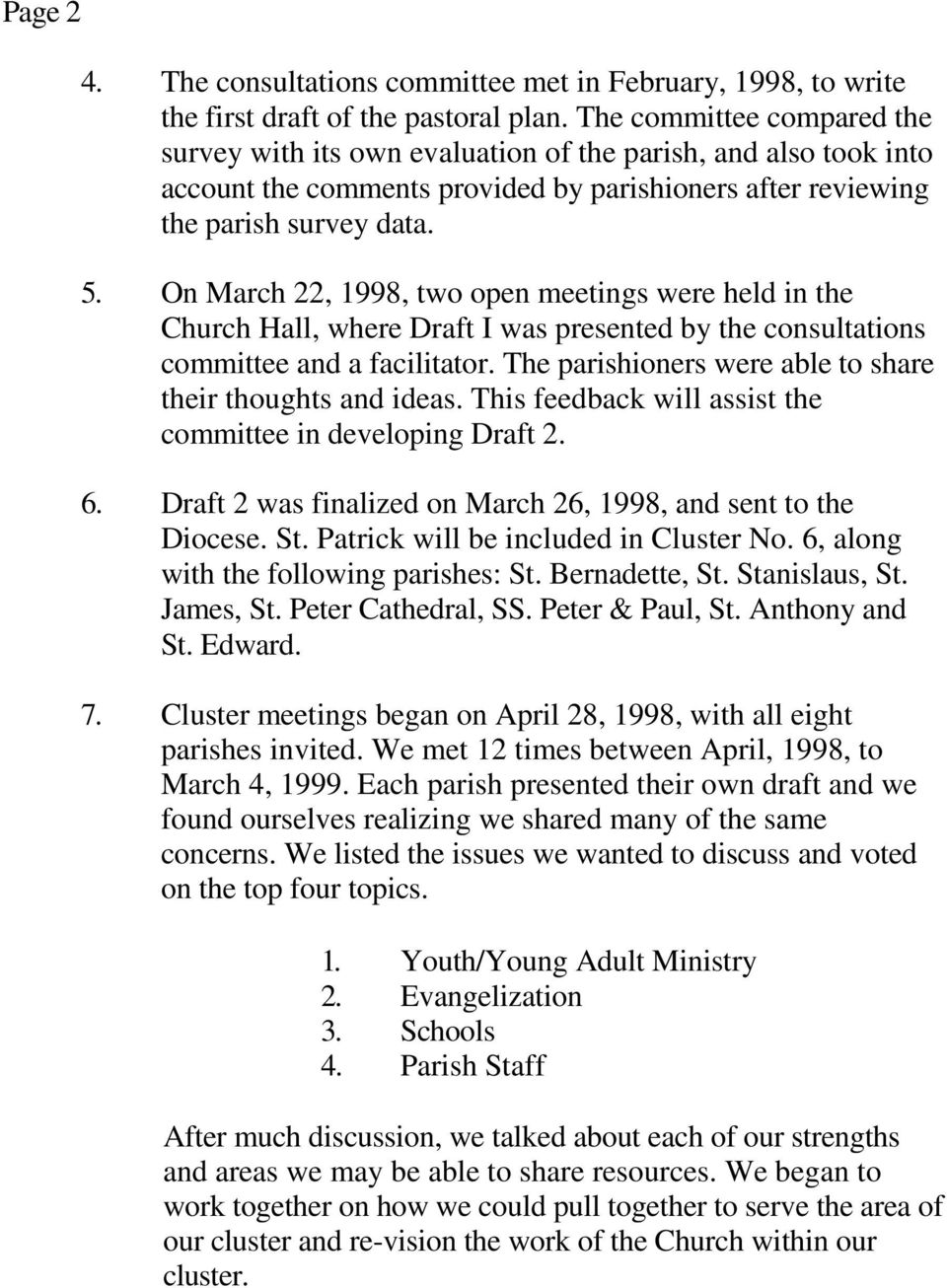 On March 22, 1998, two open meetings were held in the Church Hall, where Draft I was presented by the consultations committee and a facilitator.