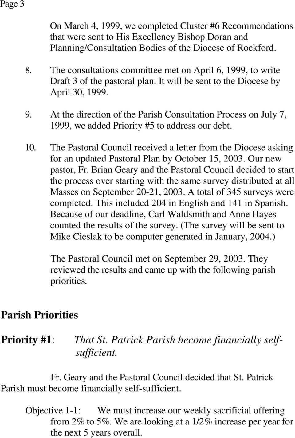 At the direction of the Parish Consultation Process on July 7, 1999, we added Priority #5 to address our debt. 10.