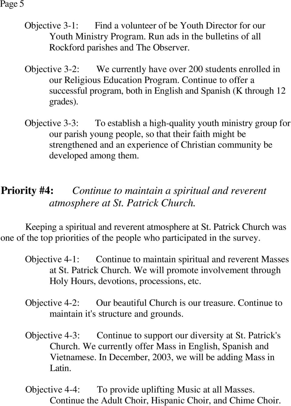 Objective 3-3: To establish a high-quality youth ministry group for our parish young people, so that their faith might be strengthened and an experience of Christian community be developed among them.