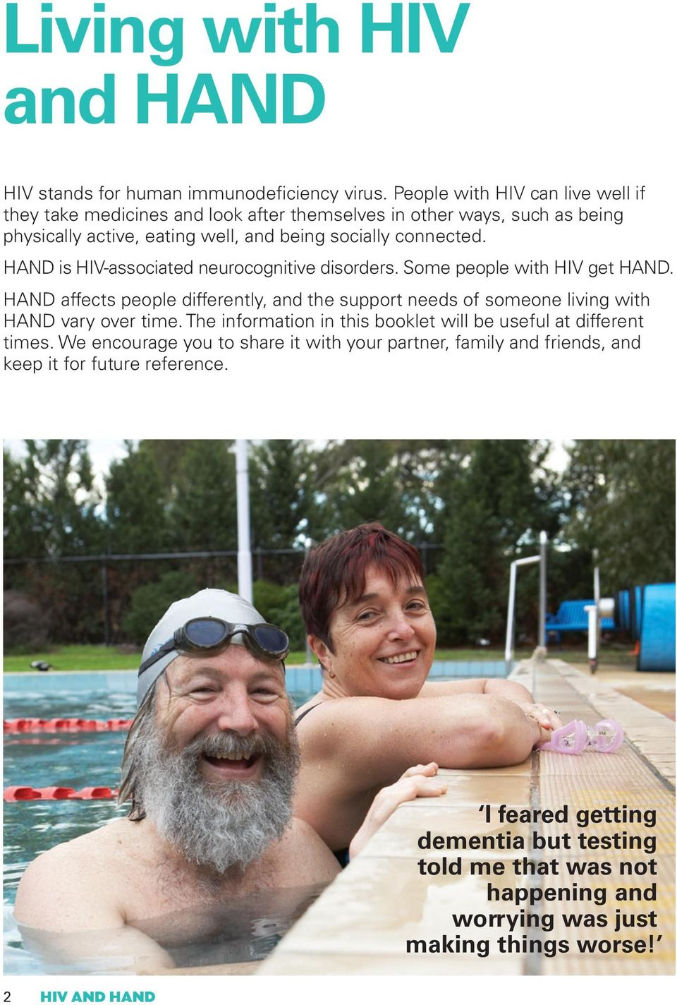 HAND is HIV-associated neurocognitive disorders. Some people with HIV get HAND. HAND affects people differently, and the support needs of someone living with HAND vary over time.