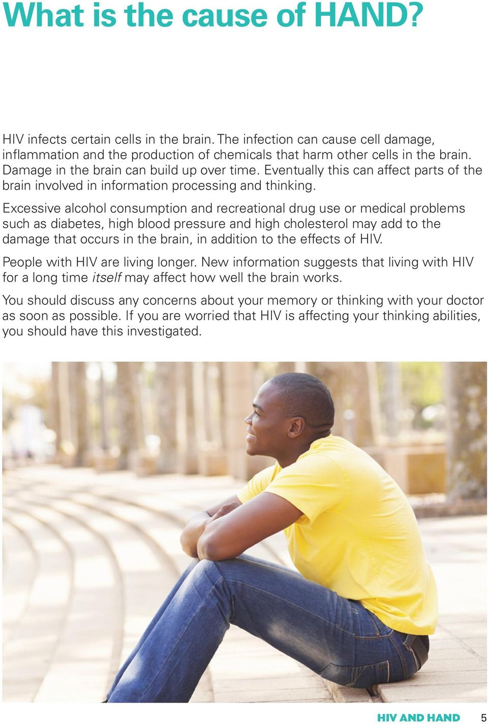Excessive alcohol consumption and recreational drug use or medical problems such as diabetes, high blood pressure and high cholesterol may add to the damage that occurs in the brain, in addition to
